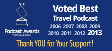 Voted Best Travel Podcast from 2006 through 2013.  Thank you for your support!